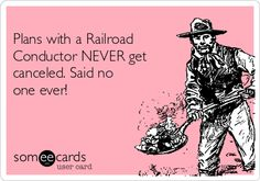 Lol. Waaaa!!! Disneyland is calling are names.  Plans with a Railroad Conductor NEVER get canceled! Said no one ever!