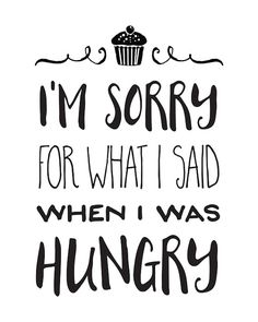 I'm Sorry for What I Said When I Was Hungry / Printable Art by happythoughtshop