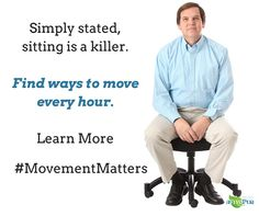 Sitting increases your chances of diabetes, injury. heart disease. Get up, move around.