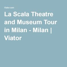 La Scala Theatre and Museum Tour in Milan - Milan | Viator