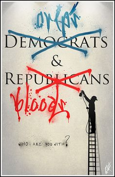 "Washington:  Sometimes watching government is like watching cops. All you see are a bunch of ""Bloods"" and ""Crips"" fighting over territory."