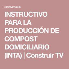 INSTRUCTIVO PARA LA PRODUCCIÓN DE COMPOST DOMICILIARIO (INTA) | Construir TV Compost, Tv, Ideas, Television Set, Thoughts, Composters, Television