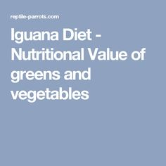 Iguana Diet - Nutritional Value of greens and vegetables