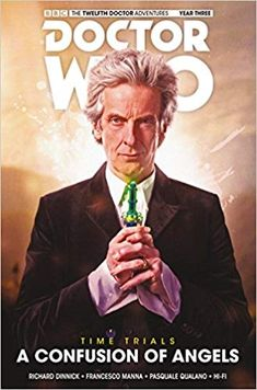 Doctor Who: The Twelfth Doctor - Time Trials Vol. Confusion of Angels by Richard Dinnick Comics Doctor Who Comics, Doctor Who 12, Twelfth Doctor, Eleventh Doctor, Doctor Strange, David Tennant Doctor Who, John Barrowman, Comic Movies, Comic Book Covers