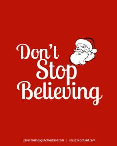 I believe in Santa Claus like I believe in love. I believe in Santa Claus and everything he does. waiting to be missed.