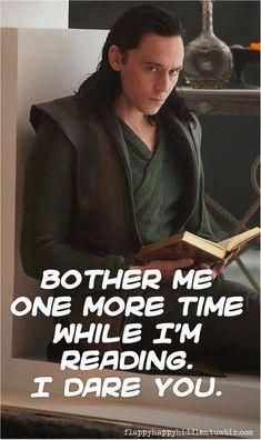 hi' -Loki: 'anjdlwjlajwlds!' -Me: *kneels* -Loki: '.' -Me: 'Obeying you, Master. You may punish me now' -Loki: Marvel Jokes, Marvel Funny, Marvel Dc, Loki Funny, Marvel Comics, I Love Books, Good Books, Books To Read, Reading Books