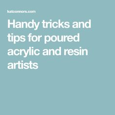 Handy tricks and tips for poured acrylic and resin artists