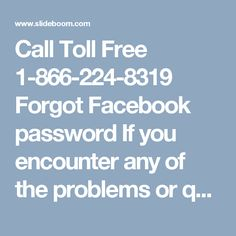 Call Toll Free 1-866-224-8319 Forgot Facebook password  If you encounter any of the problems or queries related to Facebook call us on our 1-866-224-8319 Forgot Facebook password.  As we have: Highly professional & experienced experts,Trained & certified experts ,Instructional & consultation service on-call How to reset Facebook password, online support & remote assistance and much more. Our Official Site: http://www.monktech.net/facebook-forgot-password-recovery-reset.html
