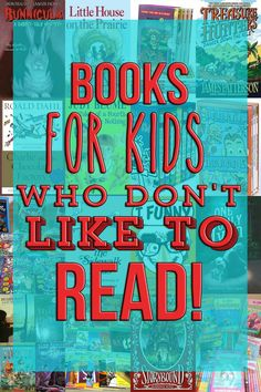 Books for Kids Who Don't Like to Read! A great list that is tried, tested, and kid approved!! I wish I had this list when my son was little & didn't want to read.