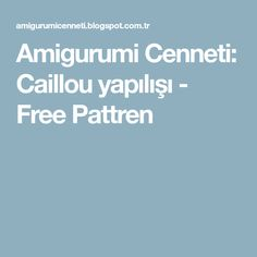 Amigurumi Cenneti: Caillou yapılışı - Free Pattren