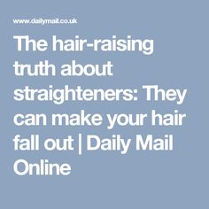 The hair-raising truth about straighteners: They can make your hair fall out | Daily Mail Online