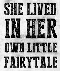 she live in her own little fairytale