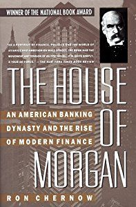 The House of Morgan: An American Banking Dynasty and the Rise of Modern Finance (By Ron Chernow)The winner of the National Book Award and now considered a classic, The House of Morgan is the most ambitious history ever written about an American banking dynasty. Acclaimed by The Wall Street...