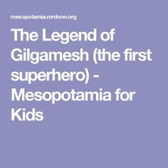 The Legend of Gilgamesh (the first superhero) - Mesopotamia for Kids