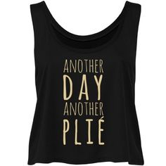 Another Day, More Ballet   Ballet is bae. Ballet is your whole life. Everyday you wake up, and you think to yourself: Another day, another plie. Then you throw on this awesome crop top, and you go to the studio and own it out on the dance floor. You are the ballet queen.