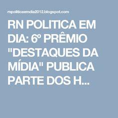"""RN POLITICA EM DIA: 6º PRÊMIO """"DESTAQUES DA MÍDIA"""" PUBLICA PARTE DOS H..."""