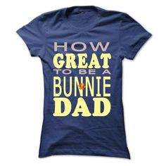 HOW GREAT TO BE A BUNNIE DAD - #hoodies for men #plain t shirts. GET => https://www.sunfrog.com/Pets/HOW-GREAT-TO-BE-A-BUNNIE-DAD-NavyBlue-Ladies.html?id=60505