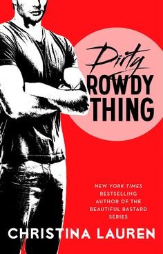 Exclusive Look at Newest Book From Beautiful Bastard Authors Christina Lauren - DIRTY ROWDY THING