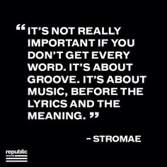 It's not really important if you don't get every word. It's about groove. It's about music, before the lyrics and the meaning. - Stromae #MusicMonday