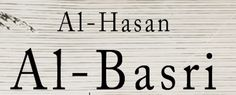 Imam Al-Hasan Al-Basri was a peerless scholar with vast knowledge. He was inspirational & full of eloquance.