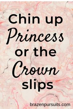 Inspirational quotes for Women | Chin Up Princess Quote