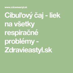 Cibuľový čaj - liek na všetky respiračné problémy - Zdravieastyl.sk