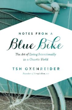 Notes from a Blue Bike By Tsh Oxenreider – Givington's