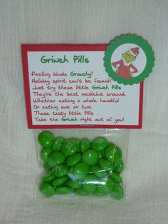 These Grinch Pills are plain M The saying on the tag is: Feeling kinda Grouchy? Holiday spirit can't be found? Just try these little Grinch Pills They're the best medicine around. Whether eating a whole handful Or eating one or two. These tasty little Pills Take the Grinch right out of you!