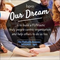 The Profitable Business Designer - bpro: Our dream is to build a FUNtastic, truly people centric organisation and help others to do so too.