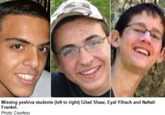 Bring back our boys!!!!!!!!! Gilad, Eyal, and Naftali kidnapped by Hamas.  LORD Please deliver these boys and bring them home.