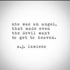 She was an angel that made even the devil go to heaven.