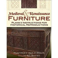"Medieval & Renaissance Furniture: Plans & Instructions for Historical Reproductions Dimensions: 8.5"" x 11"" Pages: 336 Illustrations: 159 line illustrations , 36 b/w photos   36 projects for historic benches, chairs, tables, cupboards, chests, shelves, beds, and doors, all done with simple woodworking tools Deta"
