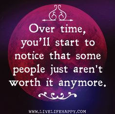 Over time, youll start to notice that some people just arent worth it anymore. by deeplifequotes, via Flickr