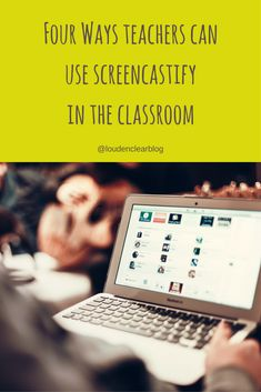 Using Screencastify in the classroom from Louden Clear Blog