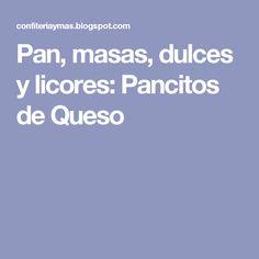 Pan, masas, dulces y licores: Pancitos de Queso Liqueurs, Sweets, Recipes, Food Design, Meals, Cheese Bread, Egg Yolks