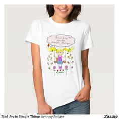 Find Joy in Simple Things Shirts Find Joy in the Simple Things. A positive saying / quote inspiration written on a cloud with a little girl sketch drawing on a swing surrounded with cute birds, a birdhouse, butterflies, flowers and a bee. In pink, blues, and yellow colors.