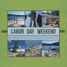 Nice Composition with title and journaling in middle of two rows of pictures. Labor Day Weekend - Scrapbook.com