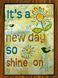 It's a new day, so shine on!