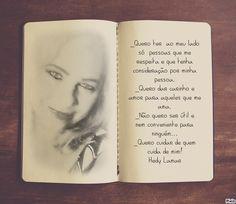 _Quero ter  ao meu lado só  pessoas que me respeita e que tenha consideração por minha pessoa. _Dar carinho e amor para aqueles que me ama. _Não ser util e nem conveniente para ninguém... _Cuidar de quem cuida de mim! Hedy Lamar