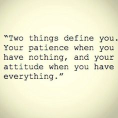"""""""Two things define you. Your patience when you have nothing, and your attitude when you have everything"""" #Quote of the Day ❤"""