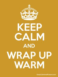 Keep Calm and Wrap Up Warm