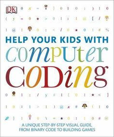 """""""Help your kids with computer coding : a unique step-by-step visual guide, from binary code to building games"""" / by Carol Vorderman """"This unique guide is full of fun exercises and helpful tips that will help children learn all aspects of coding. Step-by-step explanations make the complex art of programming clear, teaching the basics of JavaScript, Python, and C++."""""""