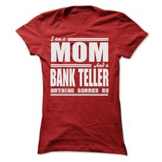 I AM A MOM AND A BANK TELLER SHIRTS T Shirt, Hoodie, Sweatshirts - custom tshirts #teeshirt #style