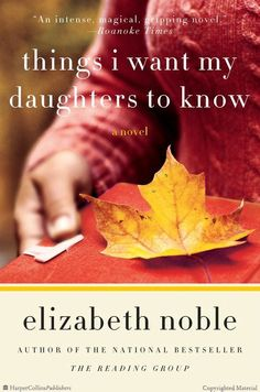 Beautiful.... Lots of tears, lots of love - great read.  Things I Want My Daughters to Know: A Novel by Elizabeth Noble