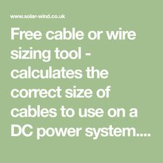 Free cable or wire sizing tool - calculates the correct size of cables to use on a DC power system. Voltage loss is one of the most common reasons for system faults...