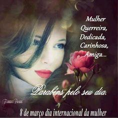 Flores e frases: 8 DE MARÇO DIA INTERNACIONAL DA MULHER