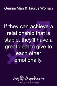 If they can achieve a relationship that is stable, they'll have a great deal to give to each other emotionally. / Gemini Man & Taurus Woman