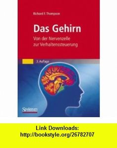 Das Gehirn Von der Nervenzelle zur Verhaltenssteuerung (German Edition) (9783827426130) Richard Thompson, Andreas Held , ISBN-10: 3827426138  , ISBN-13: 978-3827426130 ,  , tutorials , pdf , ebook , torrent , downloads , rapidshare , filesonic , hotfile , megaupload , fileserve
