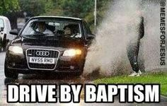 There are people who I feel REALLY need to get baptized, and I'd love to do this.  Then I remember they have to repent first.
