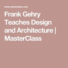 Frank Gehry Teaches Design and Architecture | MasterClass